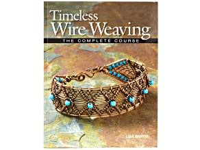 Timeless Wire Weaving The Complete Course Jewelry Making Book By Lisa Barth 95pgs