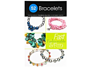 52 Bracelets: Fast, Fashionable & Fun