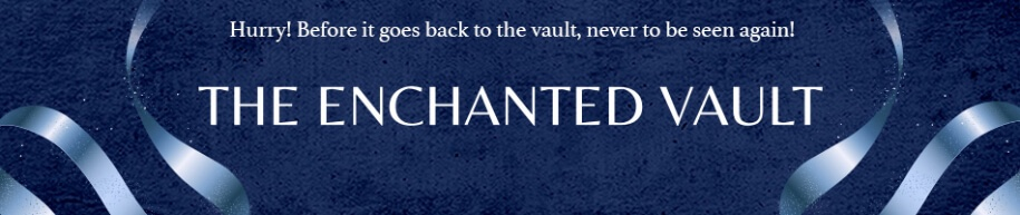 Hurry! Before it goes back to the vault, never to be seen again! The Enchanted Vault