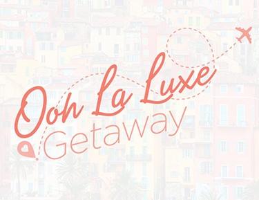 Ooh La Luxe Getaway