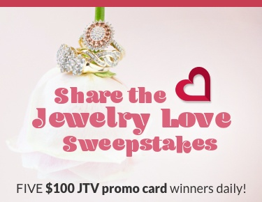Share the Jewelry Love Sweepstakes. Five $100 JTV promo card winners daily!